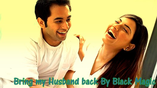 Bring my husband back by black magic